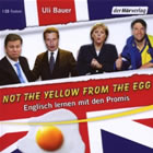 Bild: Cover Uli Bauer, Not the yellow from the egg. Englisch lernen mit den Promis