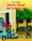 Bild: Buchcover Achim Bröger, Heute fängt die Schule an!