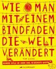 Buchcover Tim Cooke, Wie man mit einem Bindfaden die Welt verändert. Besondere Zufälle und andere Dinge, die Geschichte machten