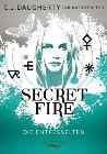 Bild: Buchcover C.J. Daugherty, Carina Rozenfeld, Secret Fire - Die Entfesselten