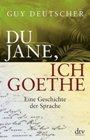 Bild: Buchcover Guy Deutscher, Du Jane, ich Goethe. Eine Geschichte der Sprache