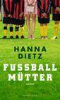 Bild: Buchcover Hanna Dietz, Fußballmütter