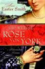 Bild: Buchcover Anne Easter Smith, Die weiße Rose von York