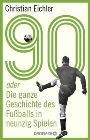 Bild: Buchcover Christian Eichler, 90 oder Die ganze Geschichte des Fußballs in neunzig Spielen
