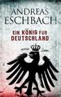 Bild: Buchcover Andreas Eschbach, Ein König für Deutschland