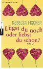 Bild: Buchcover Rebecca Fischer, Lügst du noch oder liebst du schon?