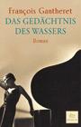 Bild: Buchcover Francois Gantheret, Das Gedächtnis des Wassers